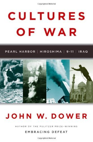 John W. Dower Cultures Of War Pearl Harbor Hiroshima 9 11 Iraq