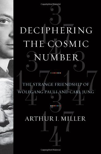 Arthur I. Miller Deciphering The Cosmic Number The Strange Friendship Of Wolfgang Pauli And Carl