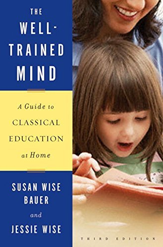 Susan Wise Bauer The Well Trained Mind A Guide To Classical Education At Home 0003 Edition;