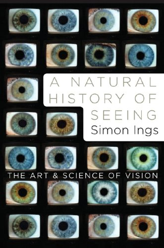Simon Ings A Natural History Of Seeing The Art And Science Of Vision