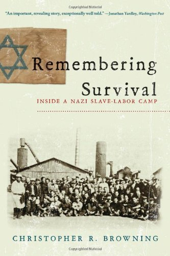 Christopher R. Browning Remembering Survival Inside A Nazi Slave Labor Camp