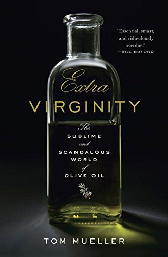 Tom Mueller Extra Virginity The Sublime And Scandalous World Of Olive Oil