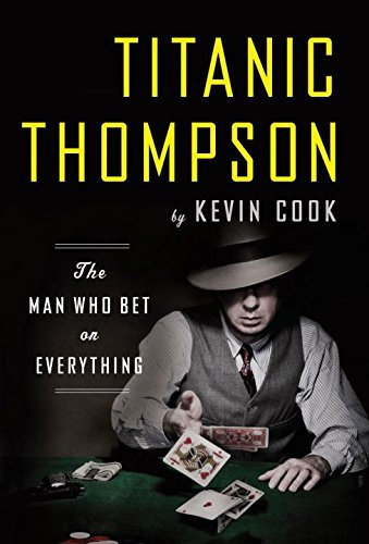 Kevin Cook Titanic Thompson The Man Who Bet On Everything