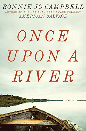 Bonnie Jo Campbell Once Upon A River