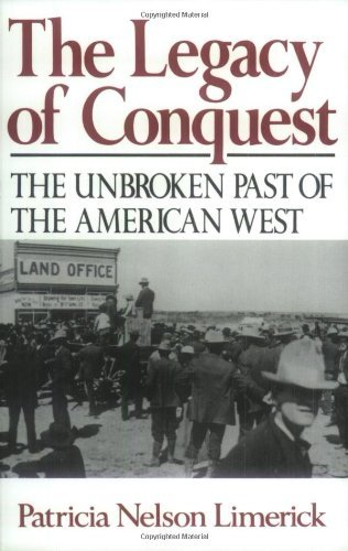 Patricia Nelson Limerick The Legacy Of Conquest The Unbroken Past Of The American West