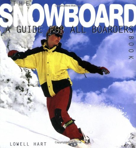 Lowell Hart The Snowboard Book A Guide For All Boarders