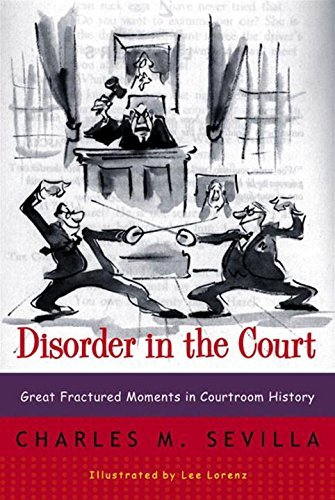 Charles M. Sevilla Disorder In The Court Great Fractured Moments In Courtroom History