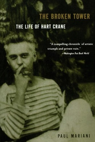 Paul Mariani The Broken Tower A Life Of Hart Crane