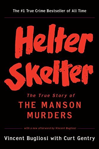 Vincent Bugliosi Helter Skelter The True Story Of The Manson Murders