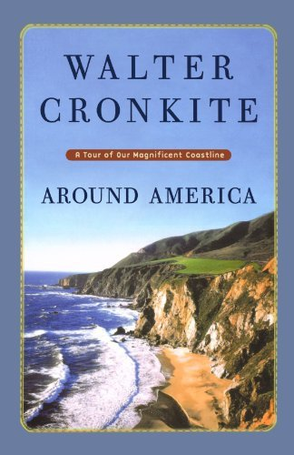 Walter Cronkite Around America A Tour Of Our Magnificent Coastline