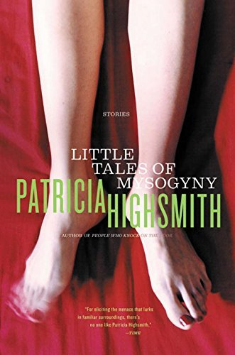 Patricia Highsmith Little Tales Of Misogyny