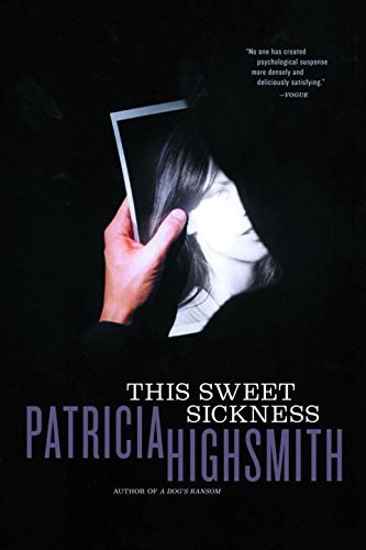 Patricia Highsmith This Sweet Sickness