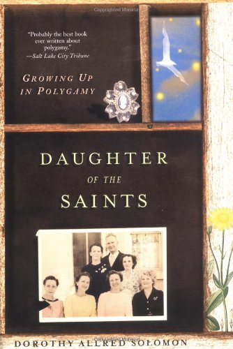 Dorothy Allred Solomon Daughter Of The Saints Growing Up In Polygamy