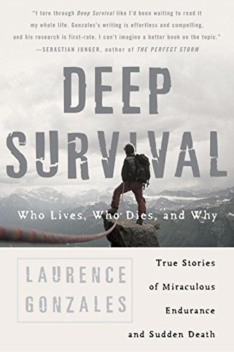 Laurence Gonzales Deep Survival Who Lives Who Dies And Why