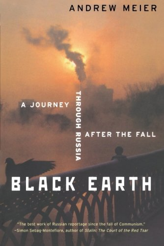 Andrew Meier Black Earth A Journey Through Russia After The Fall (revised) Revised