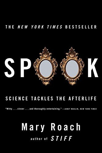 Mary Roach Spook Science Tackles The Afterlife