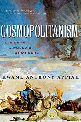 Kwame Anthony Appiah Cosmopolitanism Ethics In A World Of Strangers