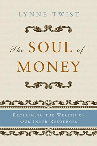 Lynne Twist The Soul Of Money Reclaiming The Wealth Of Our Inner Resources