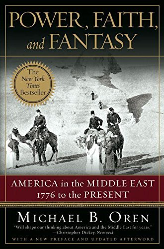 Michael B. Oren Power Faith And Fantasy America In The Middle East 1776 To The Present
