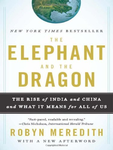 Robyn Meredith The Elephant And The Dragon The Rise Of India And China And What It Means For