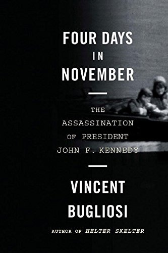 Vincent Bugliosi Four Days In November The Assassination Of President John F. Kennedy