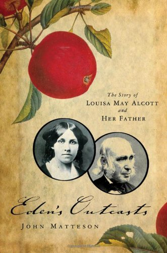 John Matteson Eden's Outcasts The Story Of Louisa May Alcott And Her Father