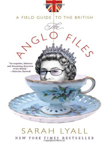 Sarah Lyall The Anglo Files A Field Guide To The British