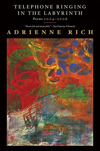 Adrienne Rich Telephone Ringing In The Labyrinth Poems 2004 2006