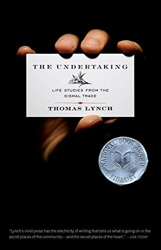 Thomas Lynch The Undertaking Life Studies From The Dismal Trade