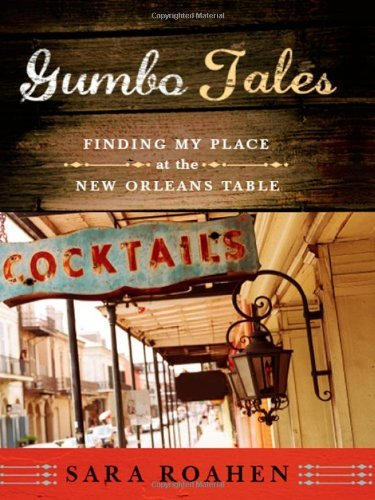 Sara Roahen Gumbo Tales Finding My Place At The New Orleans Table