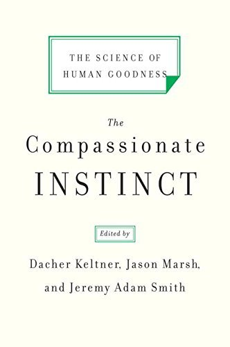 Dacher Keltner The Compassionate Instinct The Science Of Human Goodness