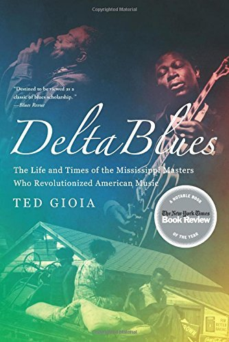 Ted Gioia Delta Blues The Life And Times Of The Mississippi Masters Who