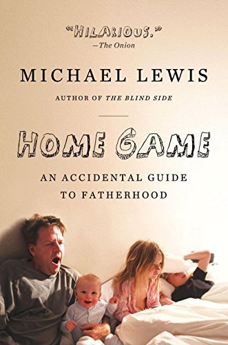 Michael Lewis Home Game An Accidental Guide To Fatherhood