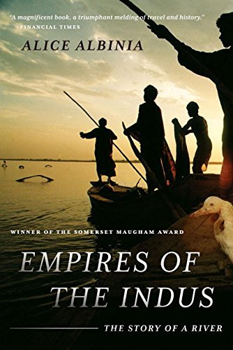 Alice Albinia Empires Of The Indus The Story Of A River
