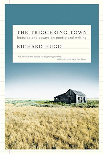 Richard Hugo The Triggering Town Lectures And Essays On Poetry And Writing