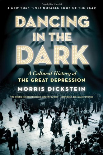 Morris Dickstein Dancing In The Dark A Cultural History Of The Great Depression