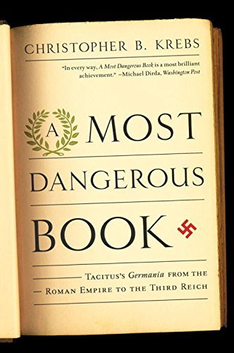 Christopher B. Krebs A Most Dangerous Book Tacitus's Germania From The Roman Empire To The T