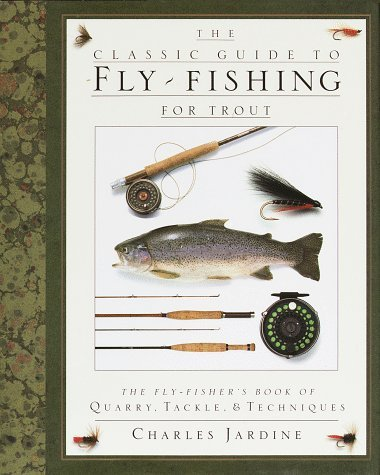 Charles Jardine The Classic Guide To Fly Fishing For Trout The Fly Fisher's Book Of Quarry Tackle & Techni