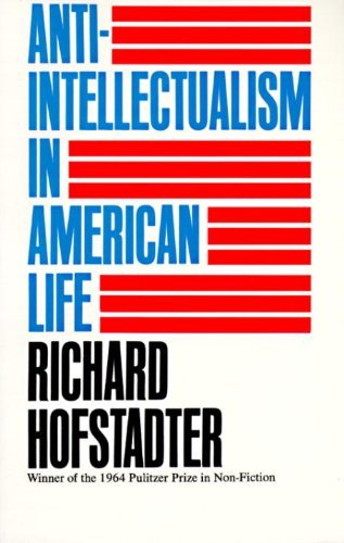 Richard Hofstadter Anti Intellectualism In American Life Revised