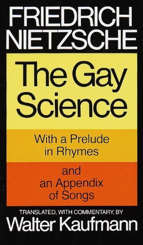 Friedrich Nietzsche The Gay Science With A Prelude In Rhymes And An Appendix Of Songs