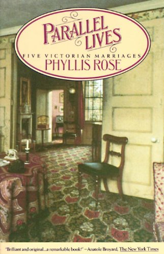 Phyllis Rose Parallel Lives Five Victorian Marriages