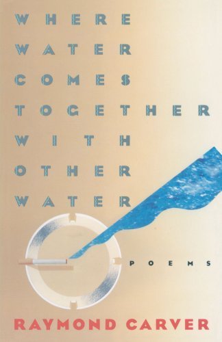 Raymond Carver Where Water Comes Together With Other Water