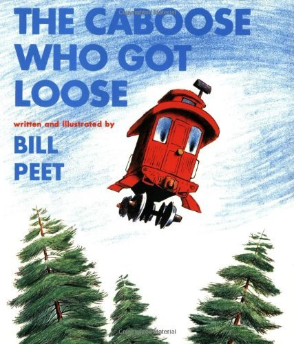 Bill Peet The Caboose Who Got Loose