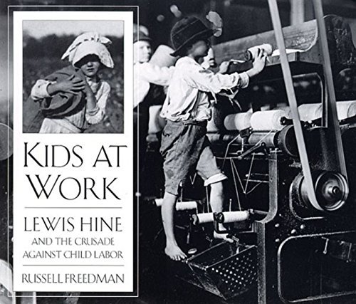 Russell Freedman Kids At Work Lewis Hine And The Crusade Against Child Labor