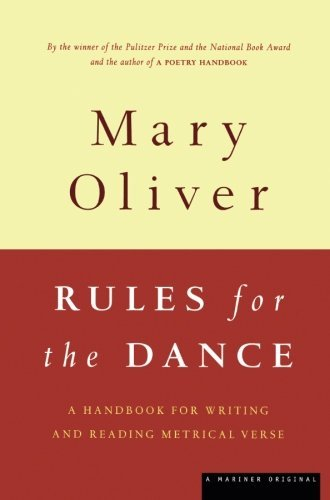 Mary Oliver Rules For The Dance A Handbook For Writing And Reading Metrical Verse