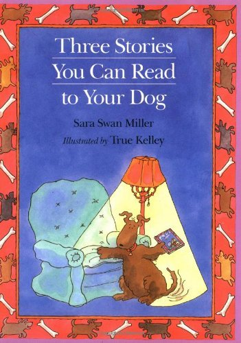 True Kelley Three Stories You Can Read To Your Dog