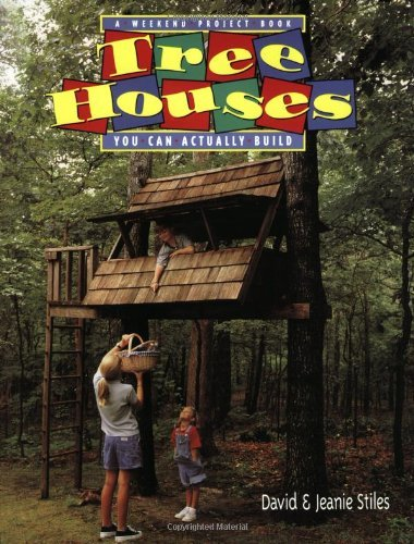 Jeanie Trusty Stiles Tree Houses You Can Actually Build A Weekend Project Book