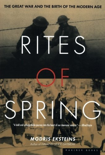 Modris Eksteins Rites Of Spring The Great War And The Birth Of The Modern Age