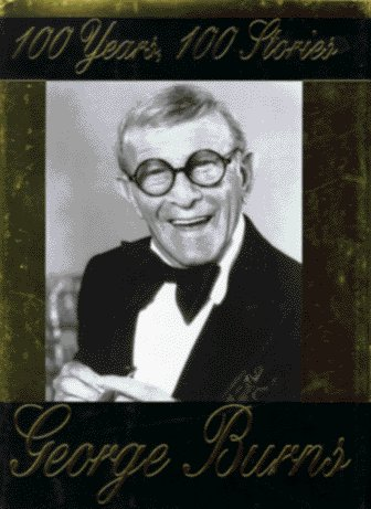 George Burns 100 Years 100 Stories
