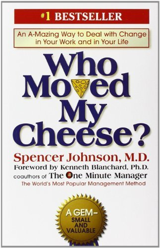 Spencer Johnson Who Moved My Cheese? An A Mazing Way To Deal With Change In Your Work